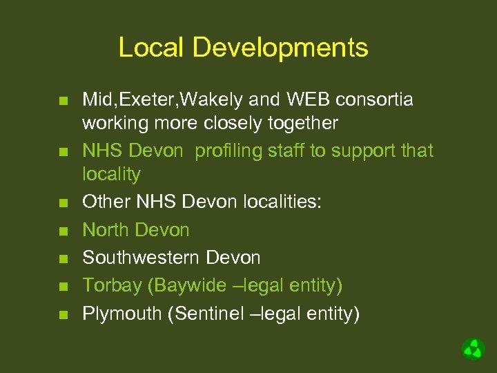 Local Developments n n n n Mid, Exeter, Wakely and WEB consortia working more