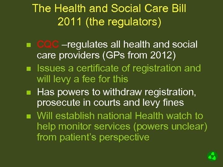 The Health and Social Care Bill 2011 (the regulators) n n CQC –regulates all