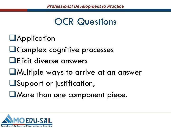 Professional Development to Practice OCR Questions q. Application q. Complex cognitive processes q. Elicit