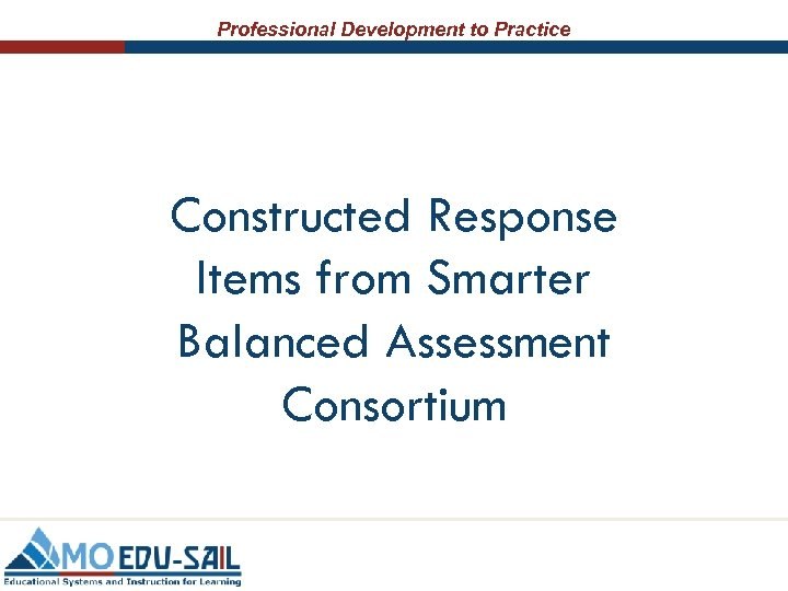 Professional Development to Practice Constructed Response Items from Smarter Balanced Assessment Consortium