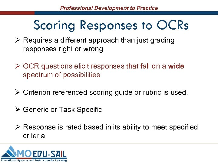 Professional Development to Practice Scoring Responses to OCRs Ø Requires a different approach than