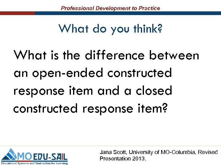 Professional Development to Practice What do you think? What is the difference between an