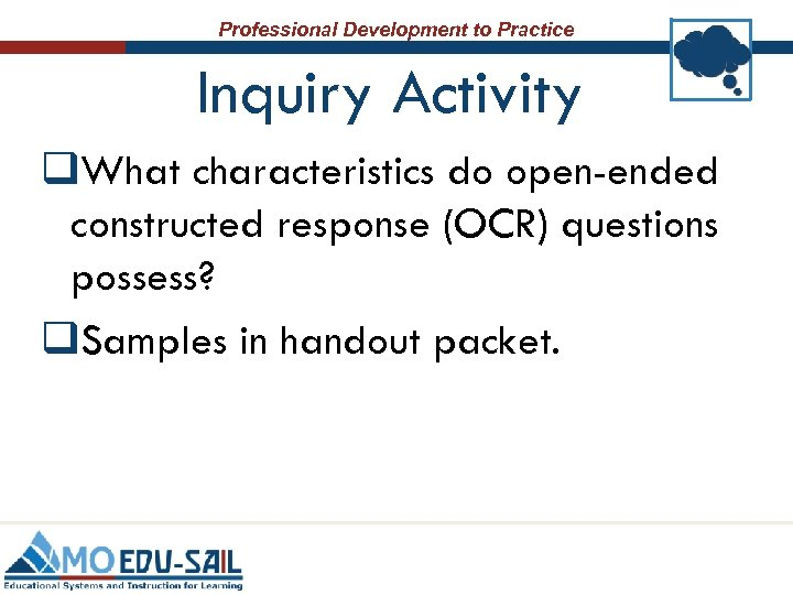 Professional Development to Practice Inquiry Activity q. What characteristics do open-ended constructed response (OCR)