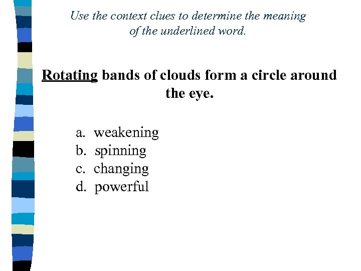 Use the context clues to determine the meaning of the underlined word. Rotating bands