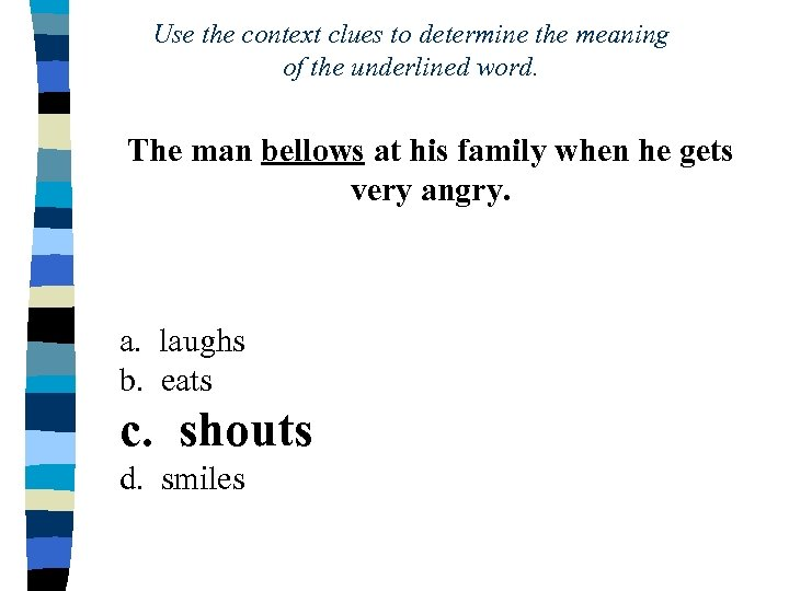 Use the context clues to determine the meaning of the underlined word. The man