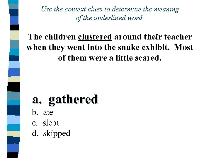 Use the context clues to determine the meaning of the underlined word. The children