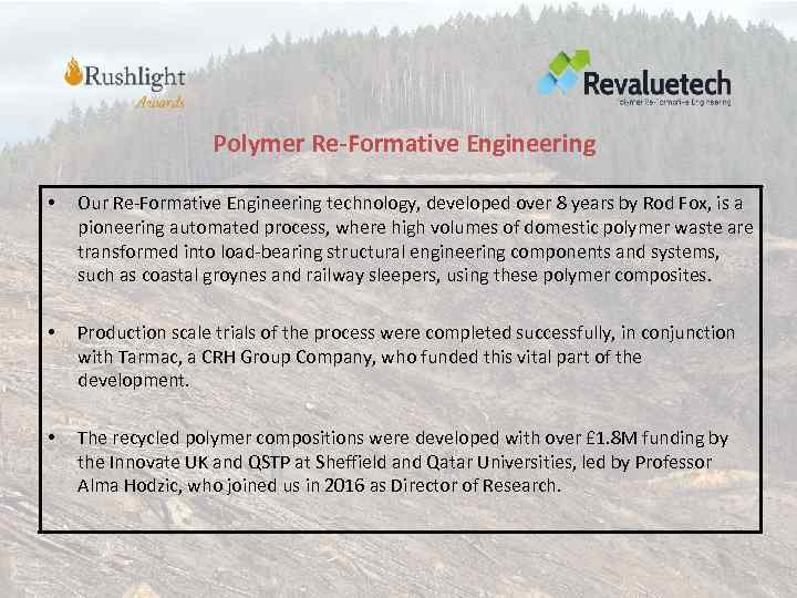 Polymer Re-Formative Engineering • Our Re-Formative Engineering technology, developed over 8 years by Rod