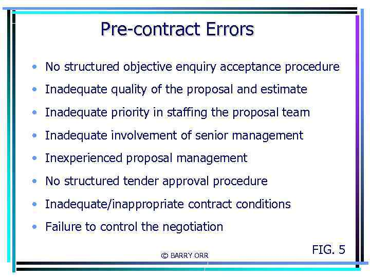 Pre-contract Errors • No structured objective enquiry acceptance procedure • Inadequate quality of the