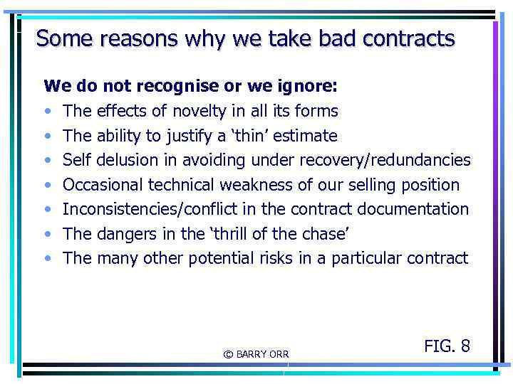 Some reasons why we take bad contracts We do not recognise or we ignore: