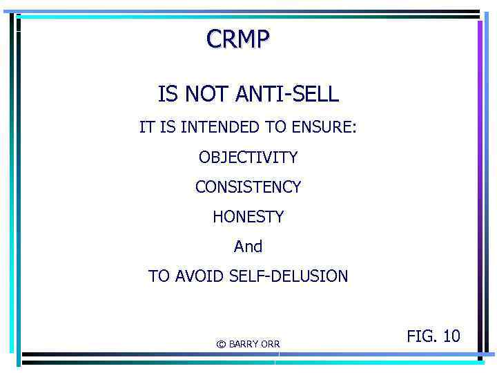 CRMP IS NOT ANTI-SELL IT IS INTENDED TO ENSURE: OBJECTIVITY CONSISTENCY HONESTY And TO