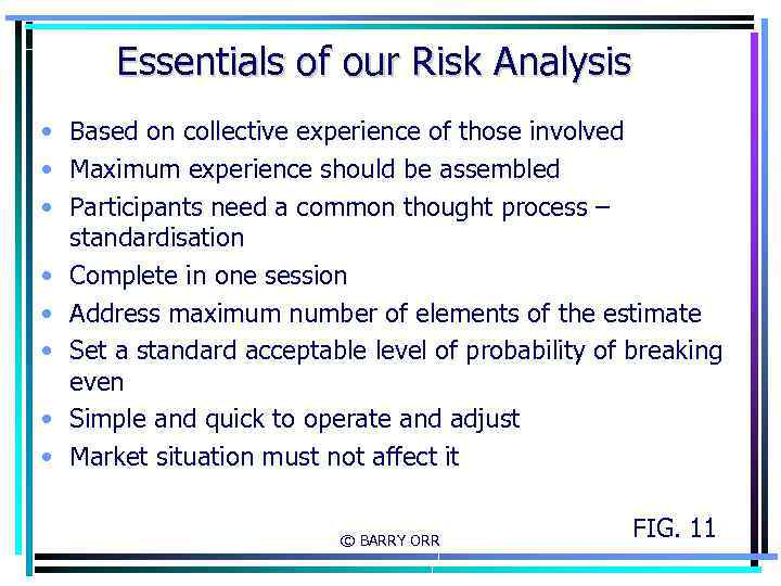 Essentials of our Risk Analysis • Based on collective experience of those involved •
