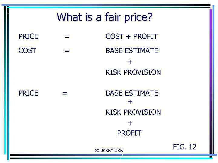 What is a fair price? PRICE = COST + PROFIT COST = BASE ESTIMATE
