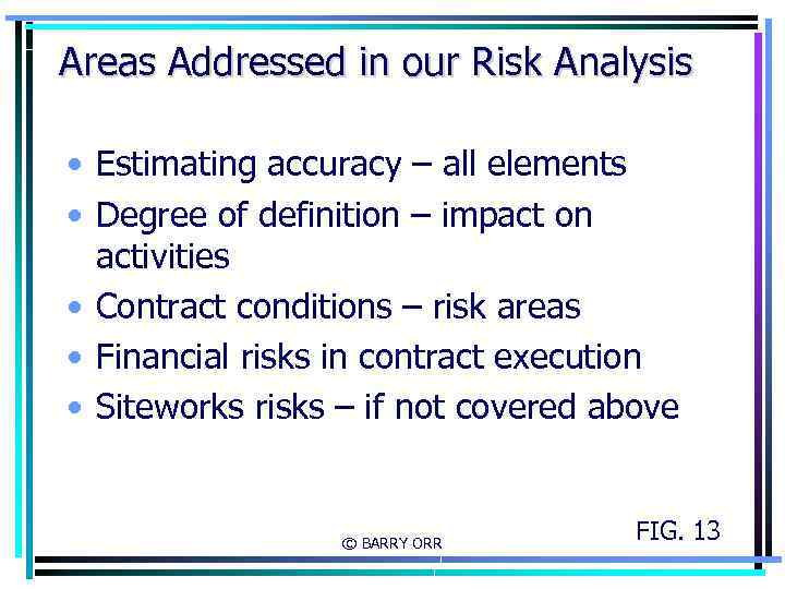 Areas Addressed in our Risk Analysis • Estimating accuracy – all elements • Degree