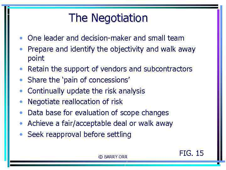 The Negotiation • One leader and decision-maker and small team • Prepare and identify
