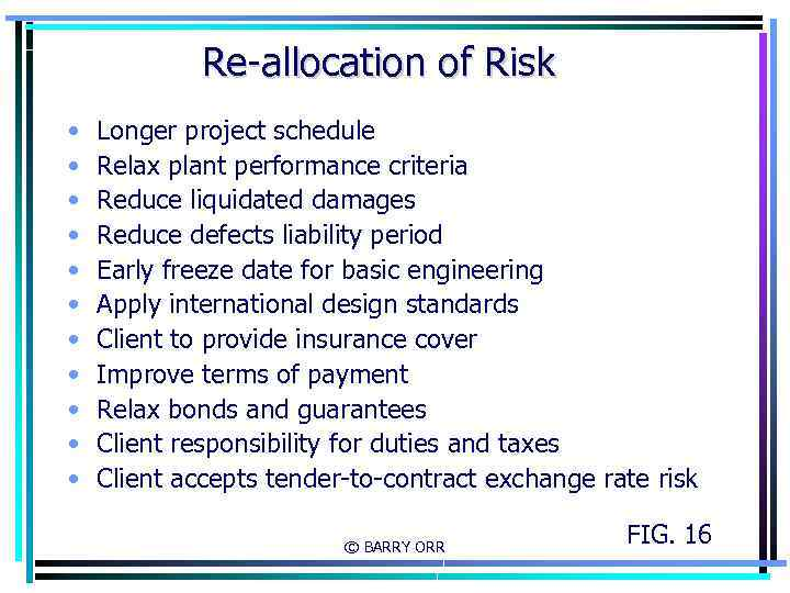 Re-allocation of Risk • • • Longer project schedule Relax plant performance criteria Reduce