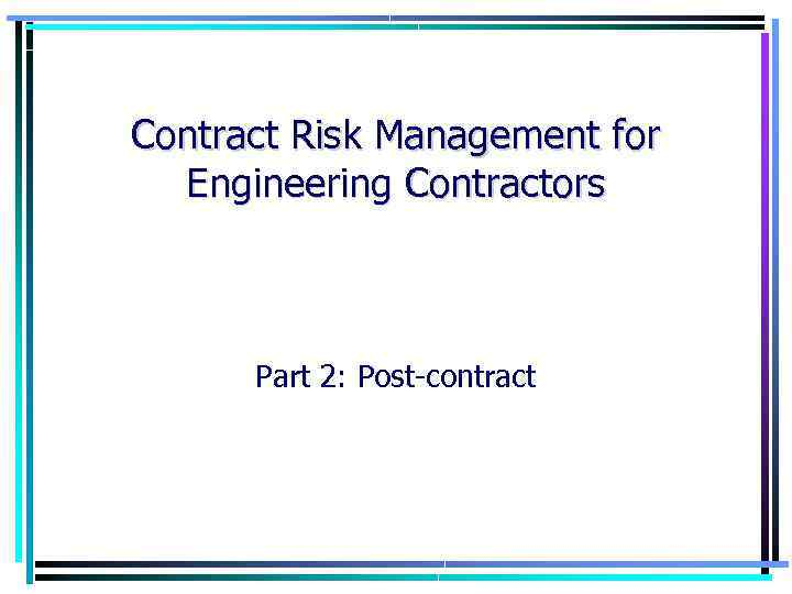Contract Risk Management for Engineering Contractors Part 2: Post-contract