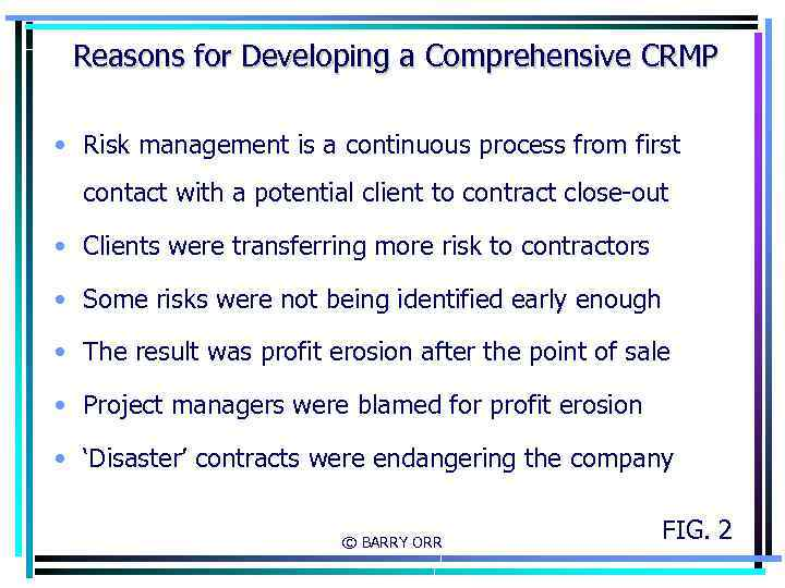 Reasons for Developing a Comprehensive CRMP • Risk management is a continuous process from