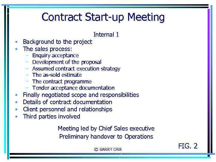 Contract Start-up Meeting • Background to the project • The sales process: • •