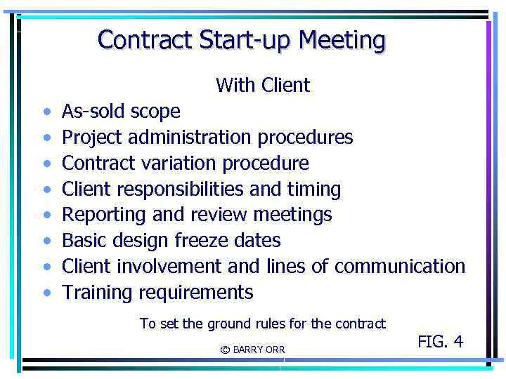 Contract Start-up Meeting With Client • • As-sold scope Project administration procedures Contract variation