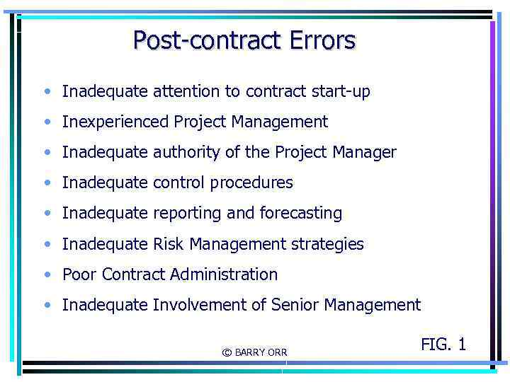 Post-contract Errors • Inadequate attention to contract start-up • Inexperienced Project Management • Inadequate