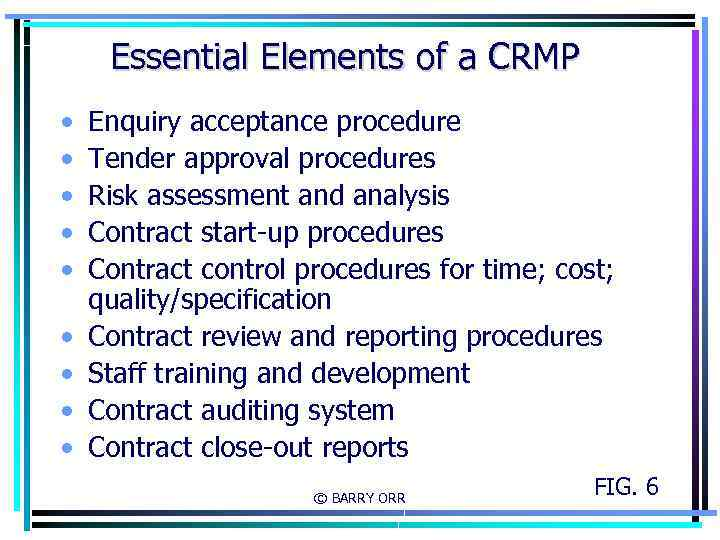 Essential Elements of a CRMP • • • Enquiry acceptance procedure Tender approval procedures