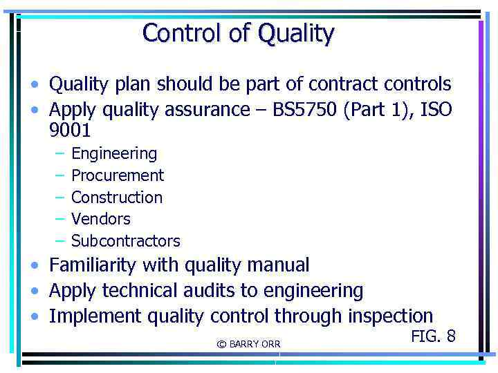 Control of Quality • Quality plan should be part of contract controls • Apply