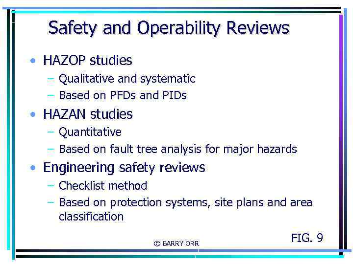 Safety and Operability Reviews • HAZOP studies – Qualitative and systematic – Based on