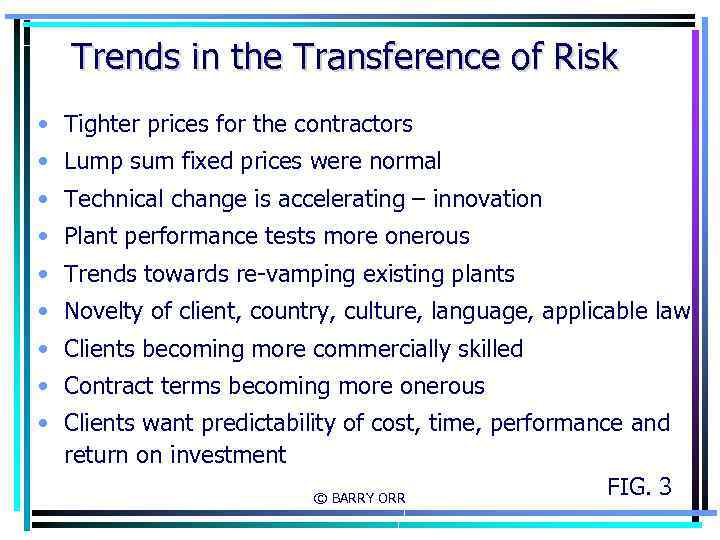 Trends in the Transference of Risk • Tighter prices for the contractors • Lump