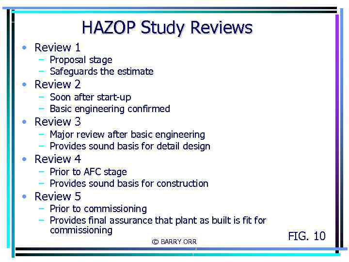 HAZOP Study Reviews • Review 1 – Proposal stage – Safeguards the estimate •