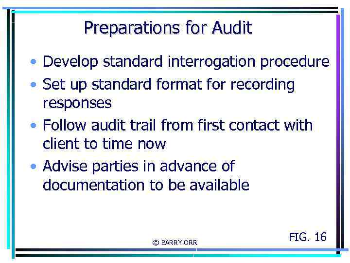 Preparations for Audit • Develop standard interrogation procedure • Set up standard format for