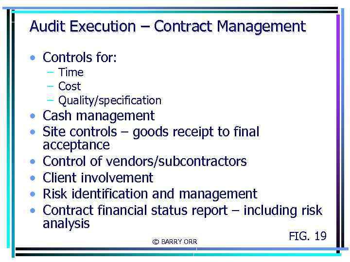 Audit Execution – Contract Management • Controls for: – Time – Cost – Quality/specification