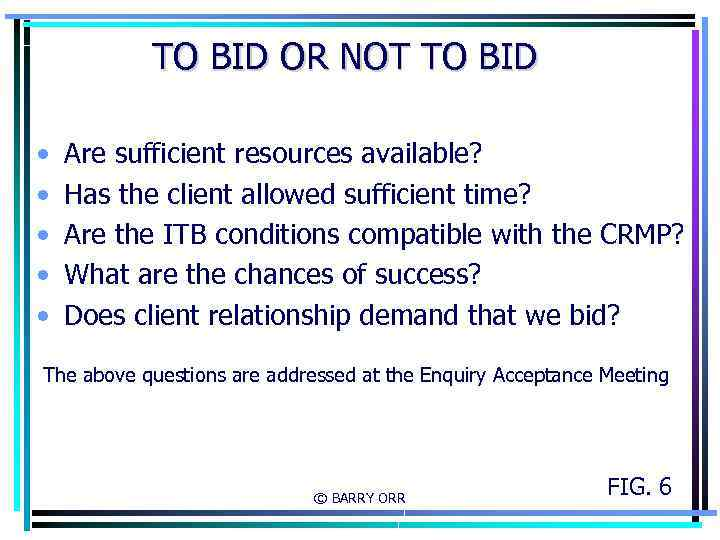 TO BID OR NOT TO BID • • • Are sufficient resources available? Has