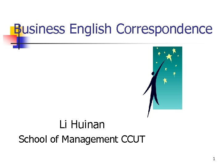 Business English Correspondence Li Huinan School of Management CCUT 1
