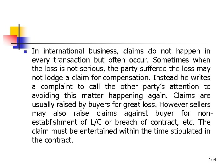 n In international business, claims do not happen in every transaction but often occur.