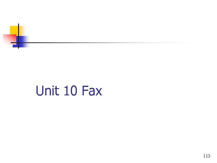 Unit 10 Fax 113