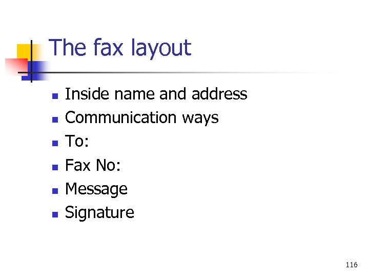 The fax layout n n n Inside name and address Communication ways To: Fax