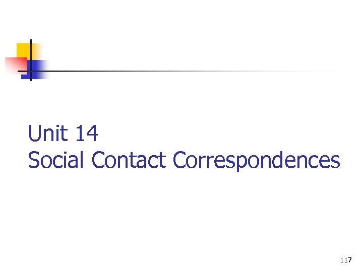 Unit 14 Social Contact Correspondences 117