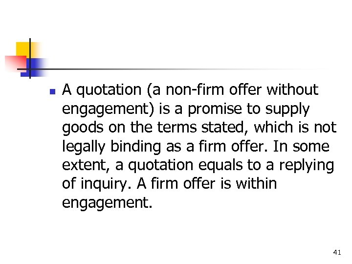 n A quotation (a non-firm offer without engagement) is a promise to supply goods