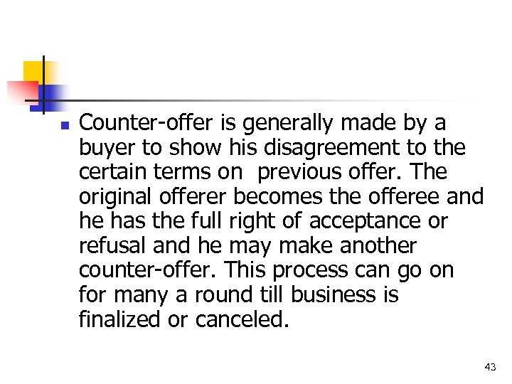 n Counter-offer is generally made by a buyer to show his disagreement to the