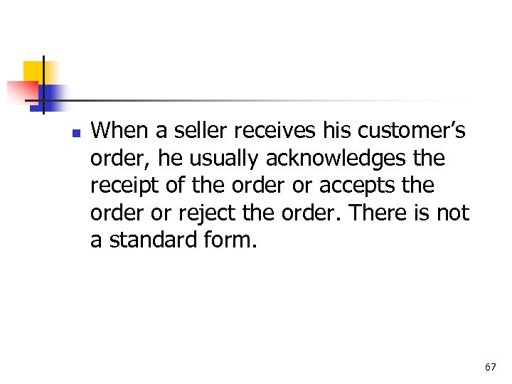 n When a seller receives his customer's order, he usually acknowledges the receipt of