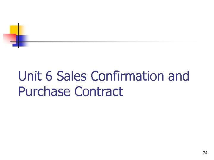 Unit 6 Sales Confirmation and Purchase Contract 74