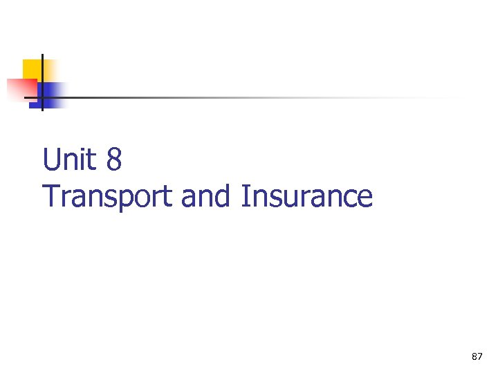 Unit 8 Transport and Insurance 87