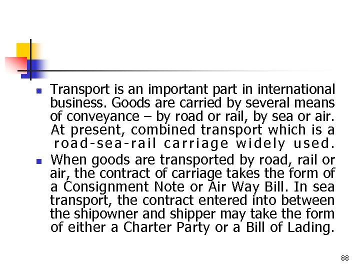 n n Transport is an important part in international business. Goods are carried by