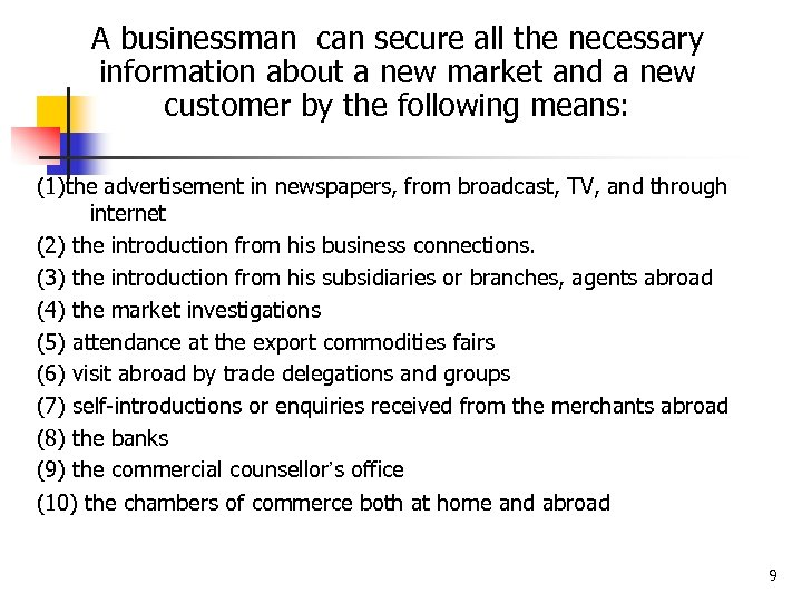 A businessman can secure all the necessary information about a new market and a