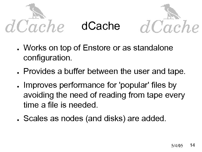 d. Cache ● ● Works on top of Enstore or as standalone configuration. Provides