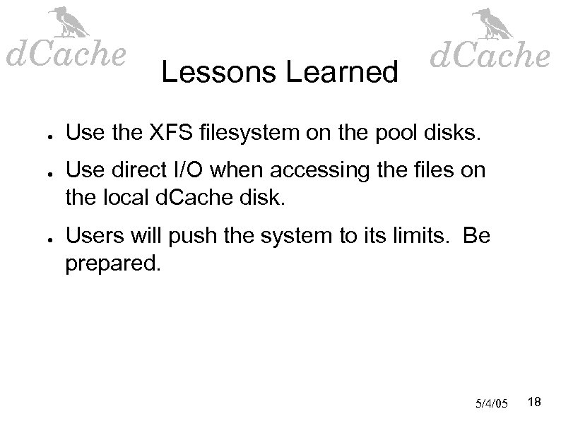 Lessons Learned ● ● ● Use the XFS filesystem on the pool disks. Use