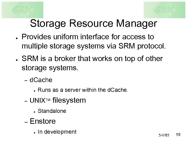 Storage Resource Manager ● ● Provides uniform interface for access to multiple storage systems