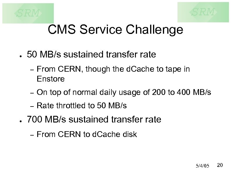 CMS Service Challenge ● 50 MB/s sustained transfer rate – – On top of