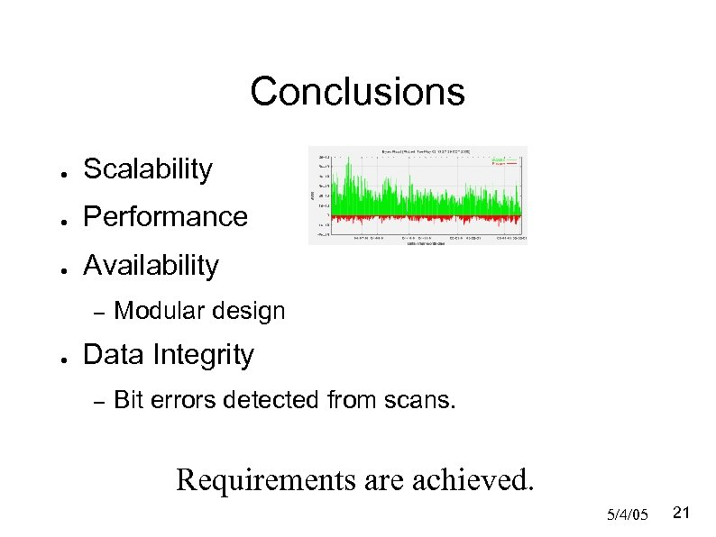 Conclusions ● Scalability ● Performance ● Availability – ● Modular design Data Integrity –