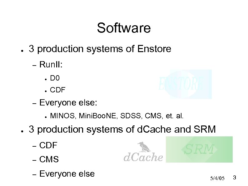 Software ● 3 production systems of Enstore – Run. II: ● ● – D
